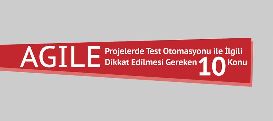 Agile Projelerde Test Otomasyonu ile İlgili Dikkat Edilmesi Gereken 10 Konu [İnfografik]